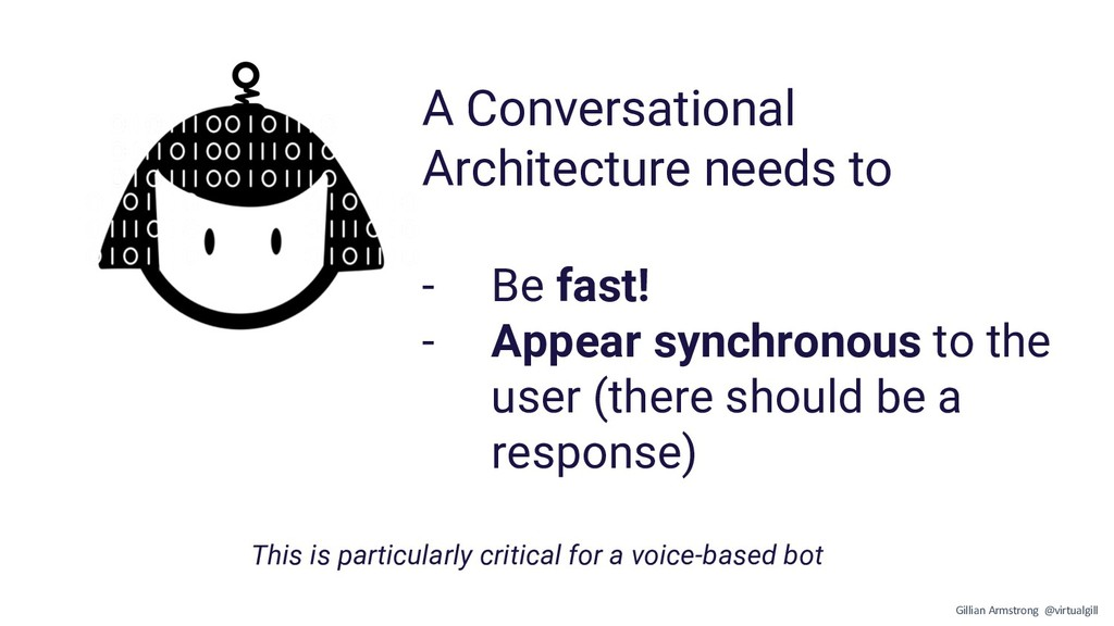 A Conversational Architecture needs to - Be fas...