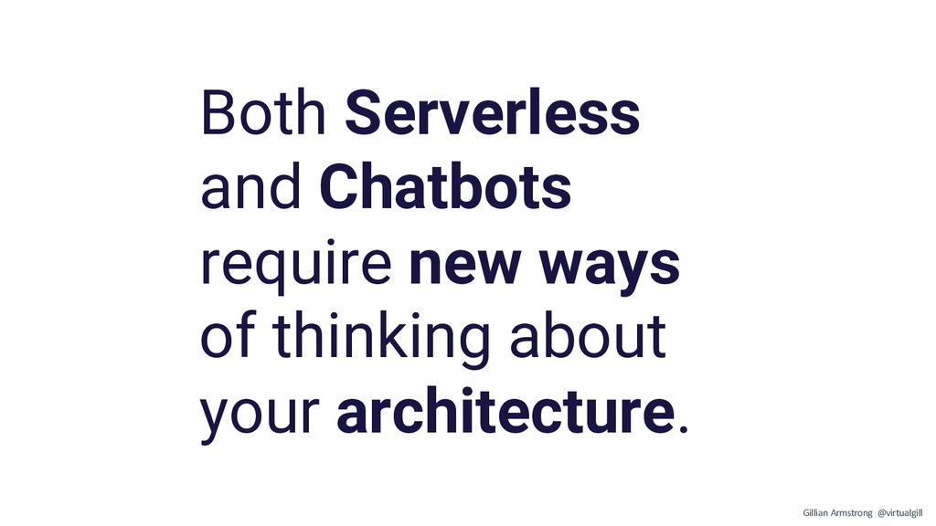Both Serverless and Chatbots require new ways o...