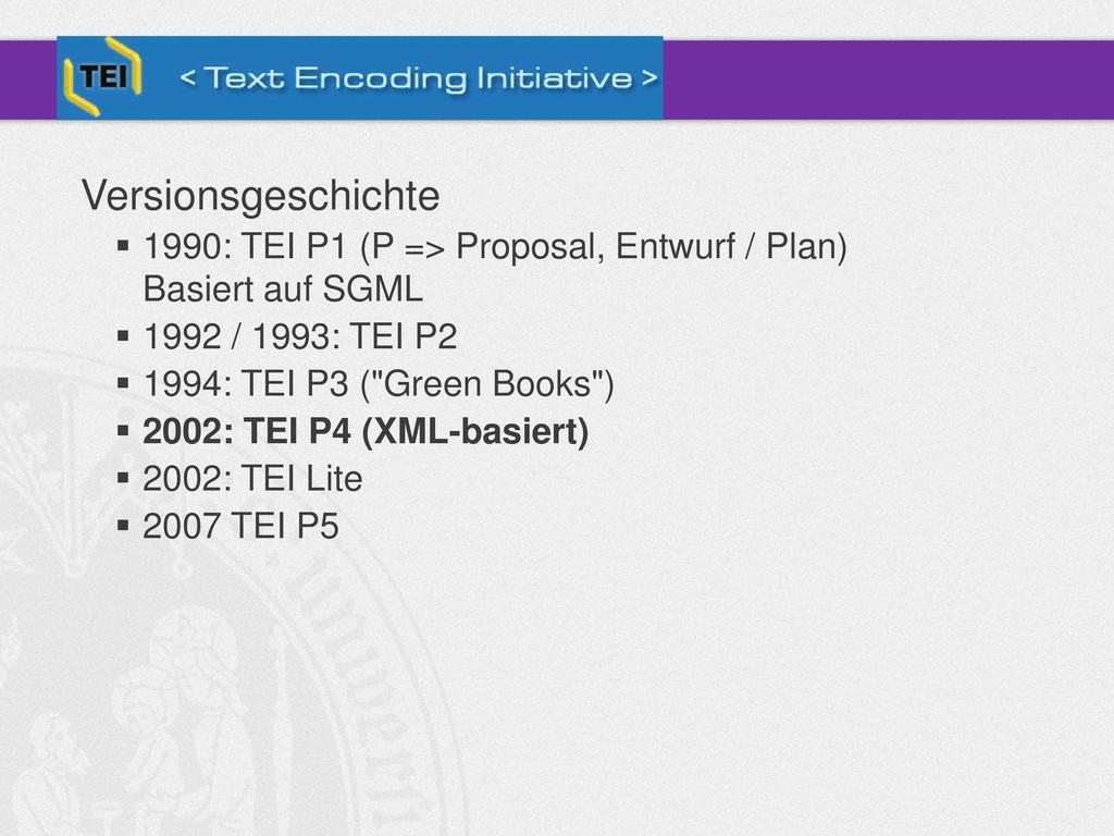 Versionsgeschichte  1990: TEI P1 (P => Proposa...