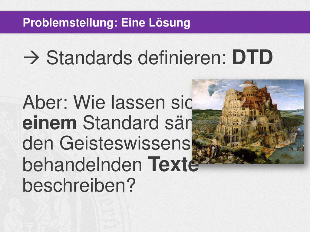  Standards definieren: DTD Aber: Wie lassen si...
