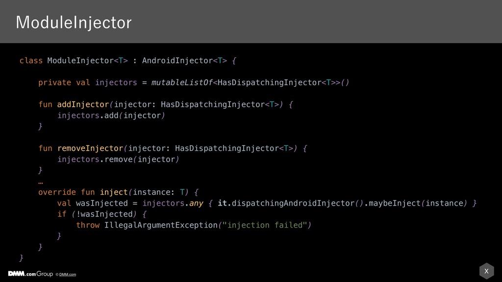 X © DMM.com class ModuleInjector<T> : AndroidIn...