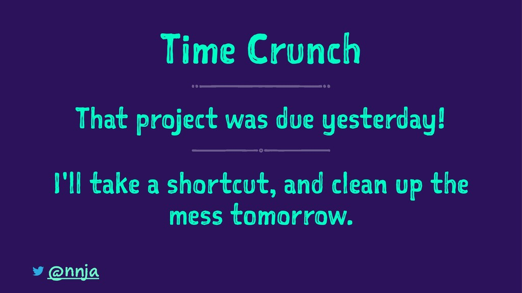 Time Crunch That project was due yesterday! I'l...