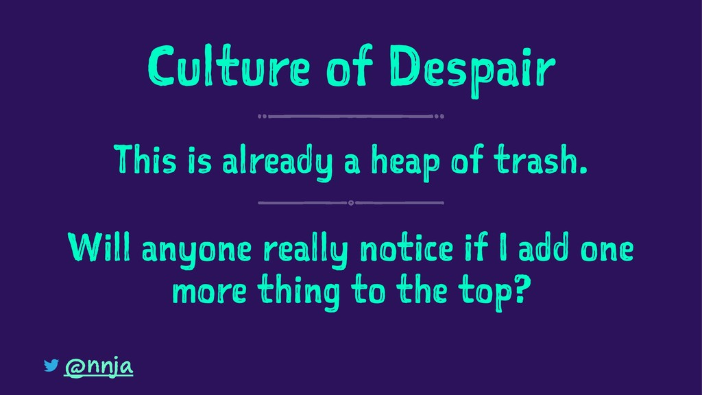 Culture of Despair This is already a heap of tr...