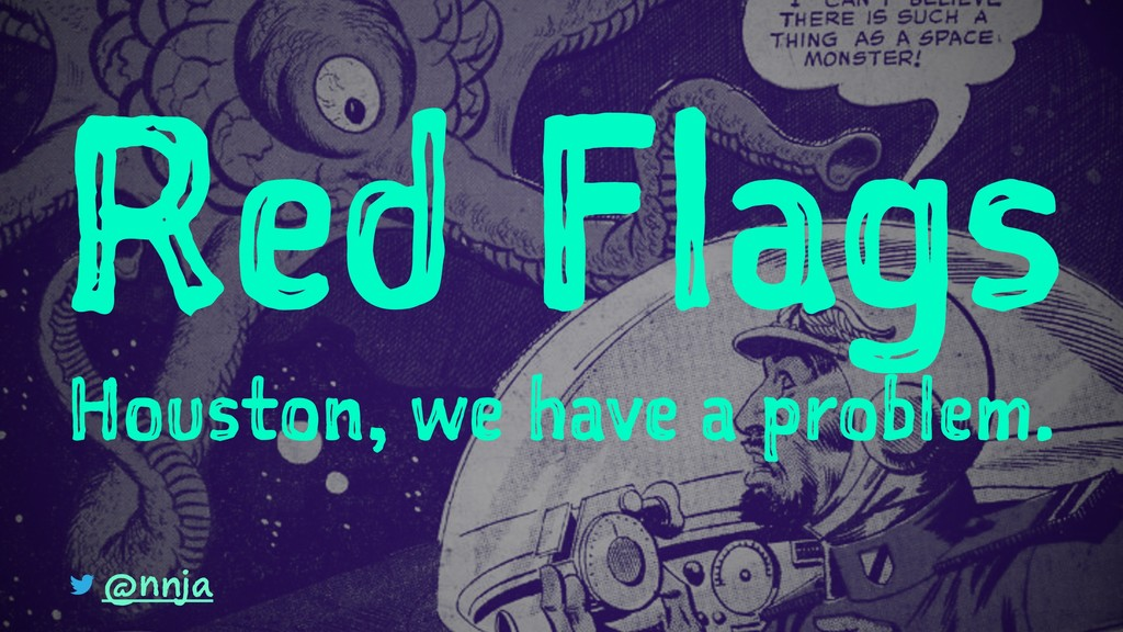 Red Flags Houston, we have a problem. @nnja