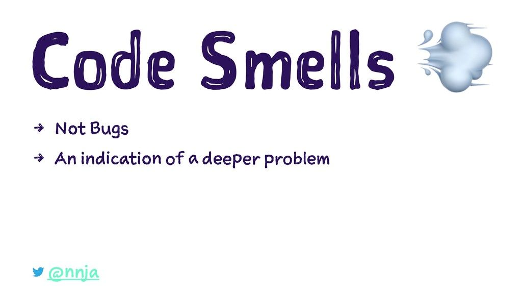Code Smells 4 Not Bugs 4 An indication of a dee...