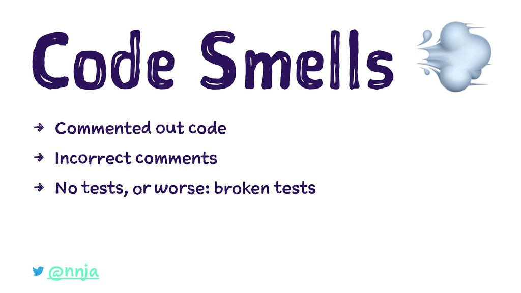 Code Smells 4 Commented out code 4 Incorrect co...