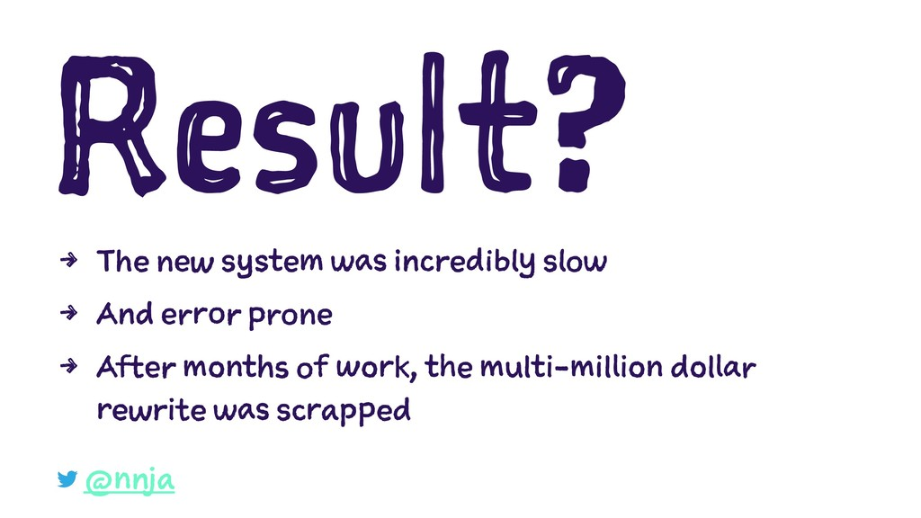 Result? 4 The new system was incredibly slow 4 ...