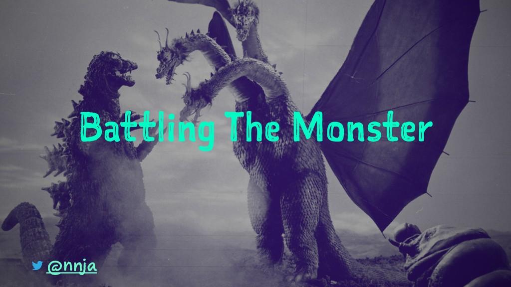 Battling The Monster @nnja