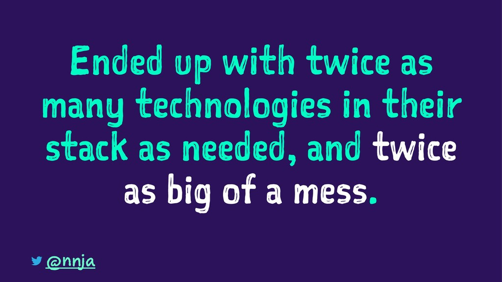 Ended up with twice as many technologies in the...
