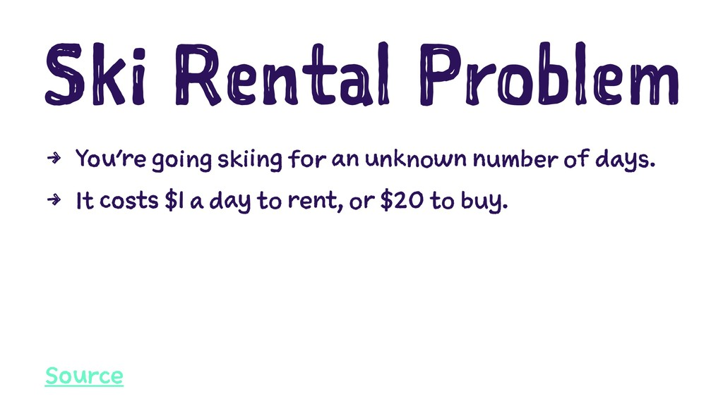 Ski Rental Problem 4 You're going skiing for an...