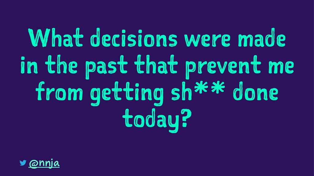 What decisions were made in the past that preve...