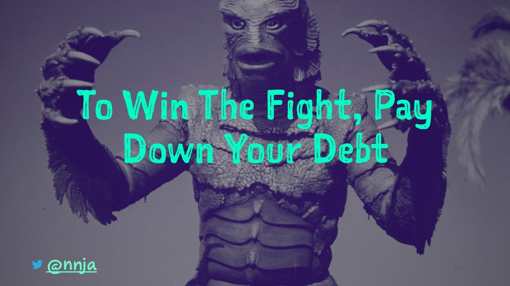 To Win The Fight, Pay Down Your Debt @nnja