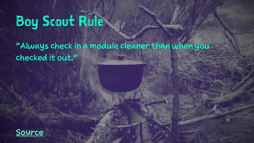 "Boy Scout Rule ""Always check in a module cleane..."