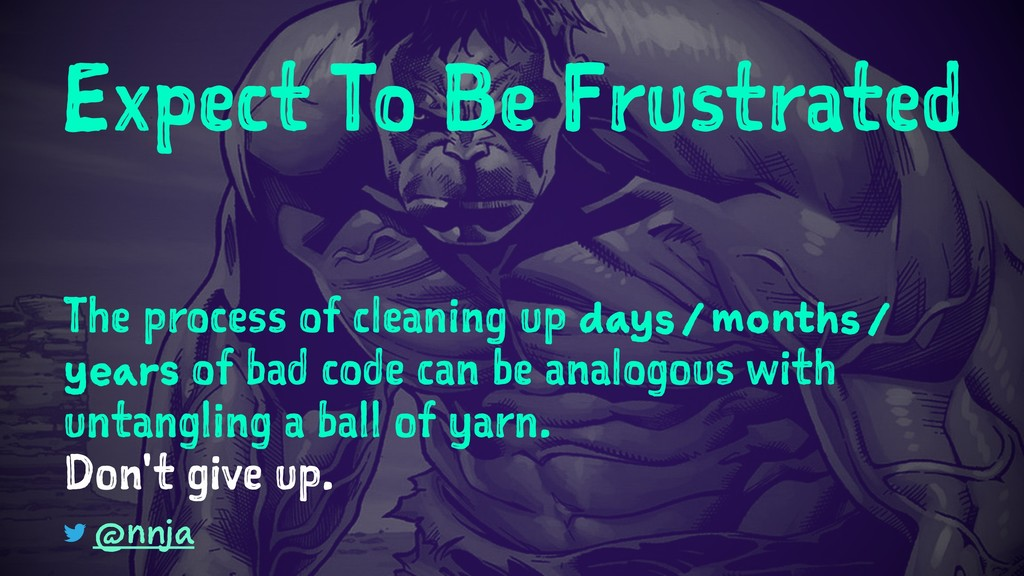Expect To Be Frustrated The process of cleaning...