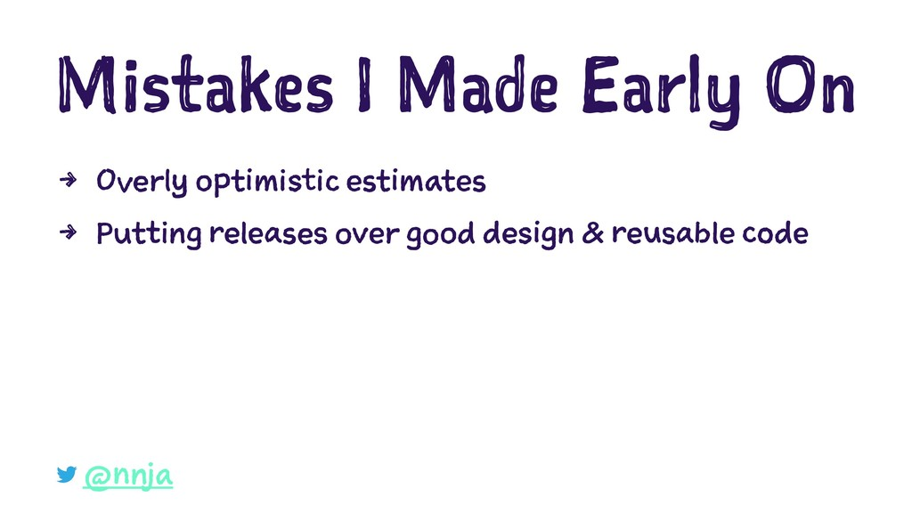 Mistakes I Made Early On 4 Overly optimistic es...