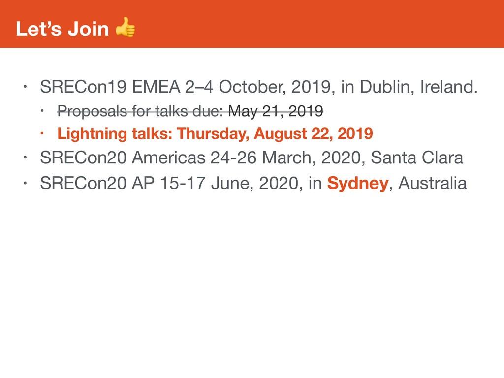 Let's Join  • SRECon19 EMEA 2–4 October, 2019, ...