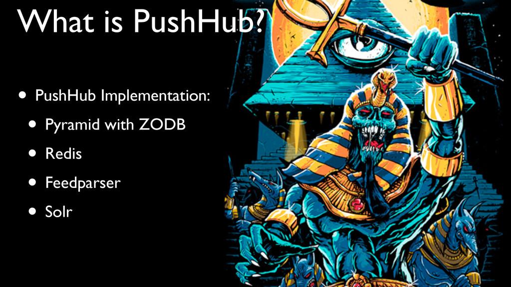 #psm14 • PushHub Implementation:  • Pyramid w...