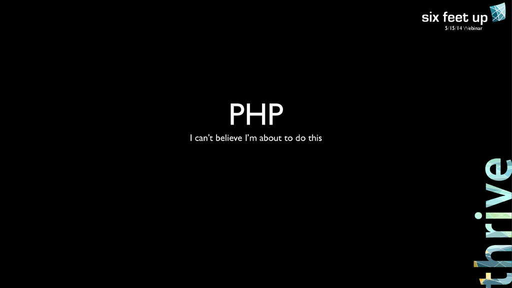 5/15/14 Webinar PHP  I can't believe I'm abou...