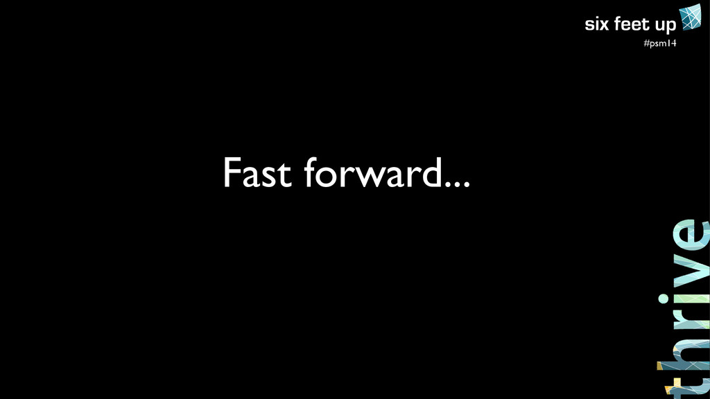#psm14 Fast forward...