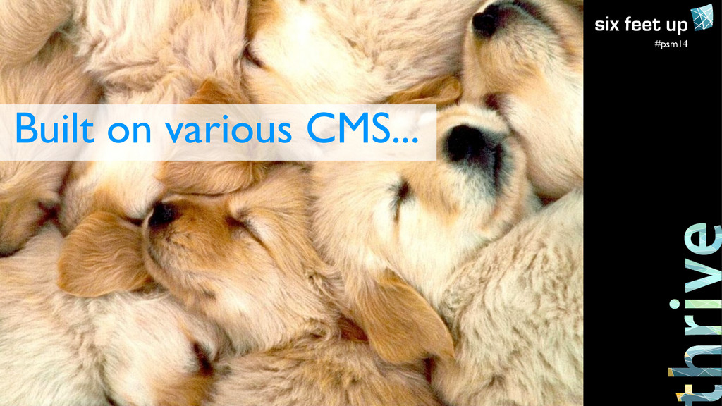 #psm14 Built on various CMS...