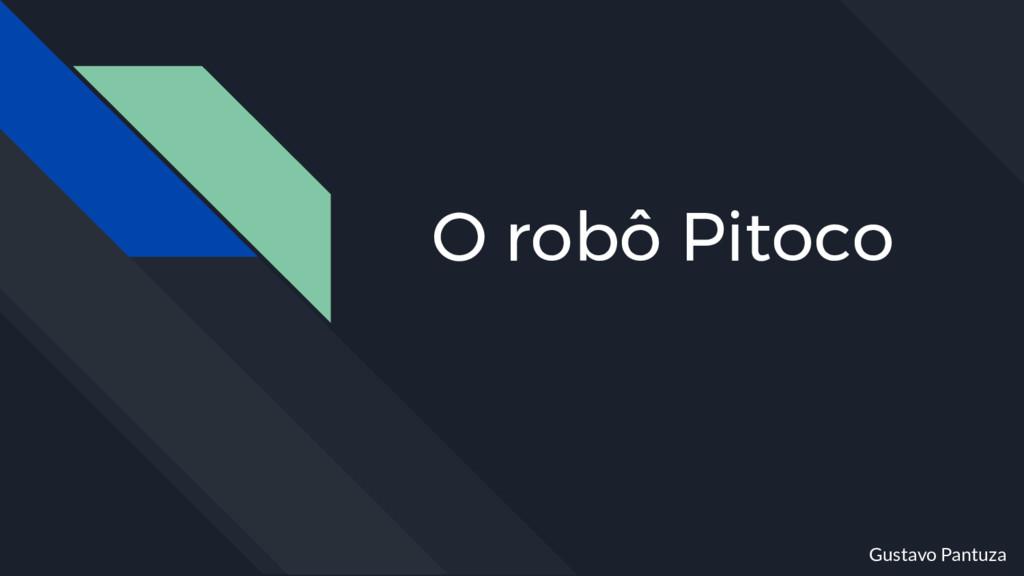 O robô Pitoco Gustavo Pantuza