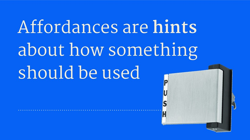 Affordances are hints about how something shoul...