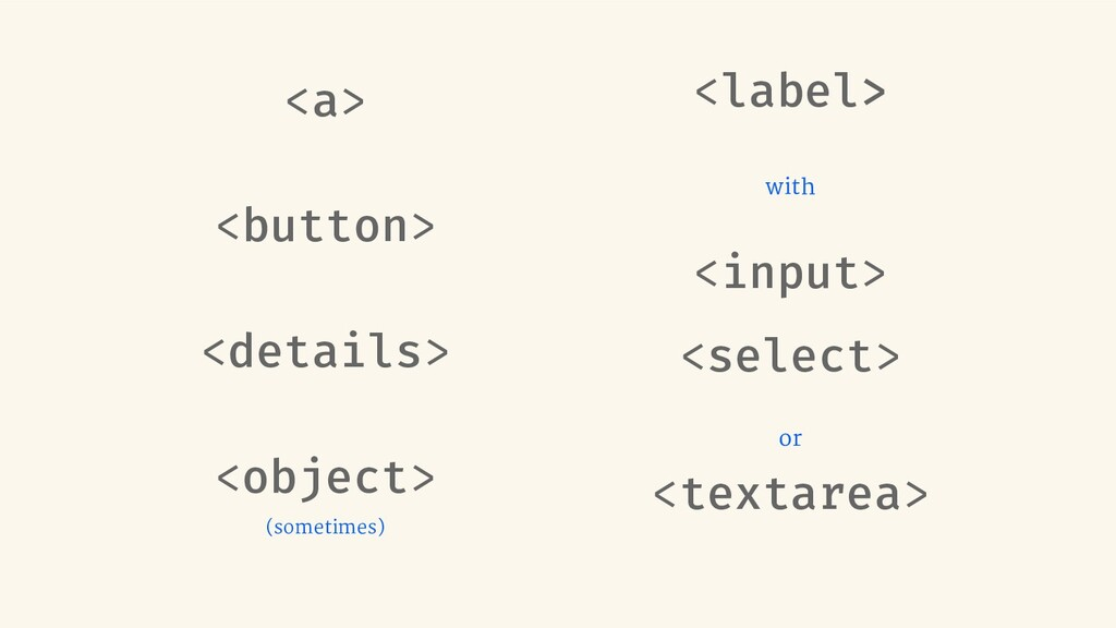 <a> <button> <details> <object> (sometimes) <la...
