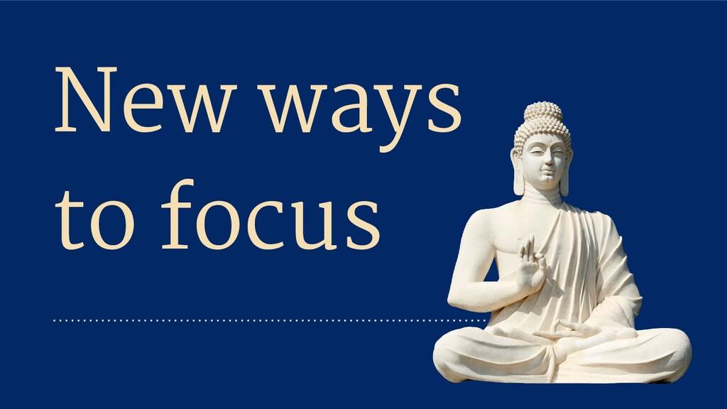 New ways to focus