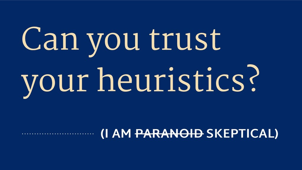Can you trust your heuristics? (I AM PARANOID S...