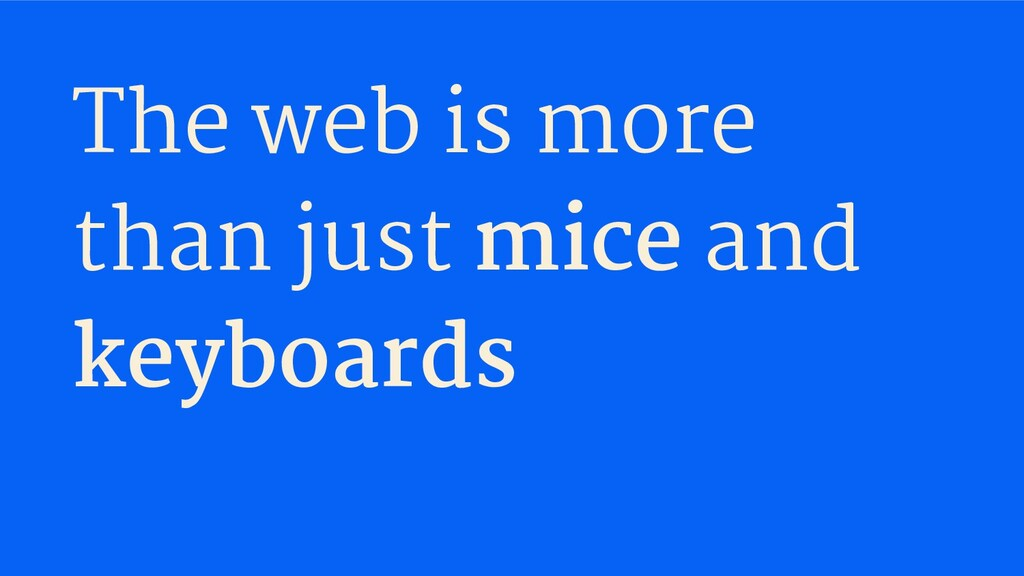 The web is more than just mice and keyboards