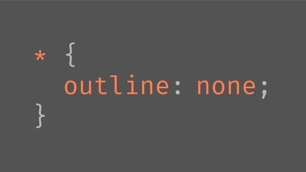 * { outline: none; }