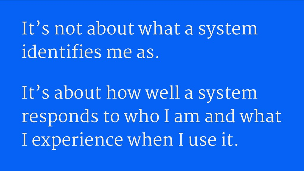 It's not about what a system identifies me as. I...