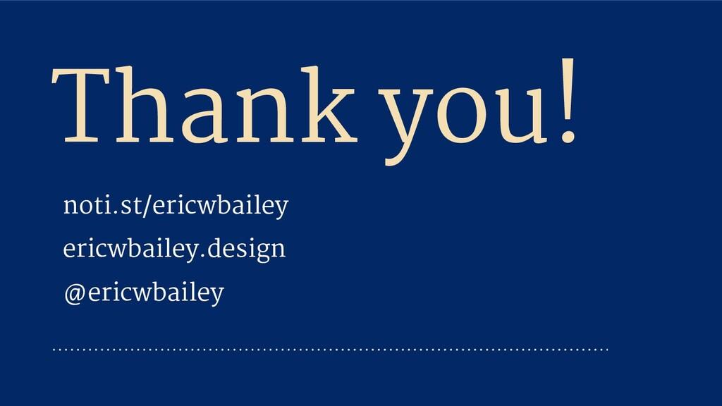 Thank you! noti.st/ericwbailey ericwbailey.desi...