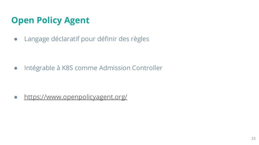 Open Policy Agent ● Langage déclaratif pour défi...
