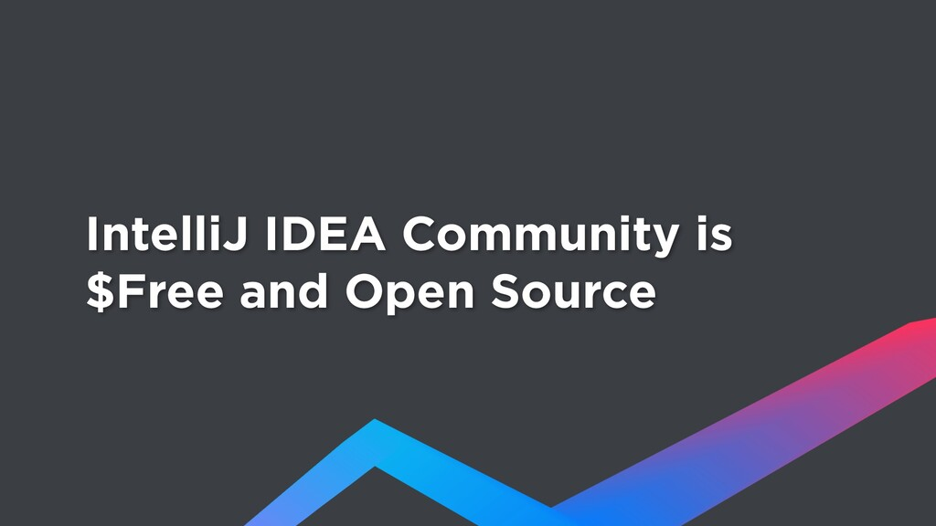 IntelliJ IDEA Community is $Free and Open Source