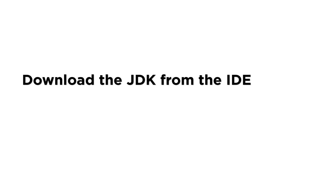 Download the JDK from the IDE