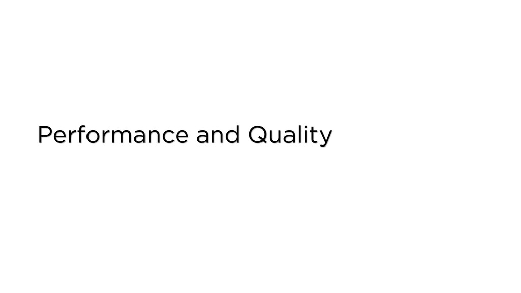 Performance and Quality