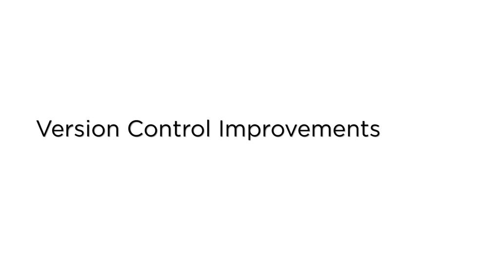 Version Control Improvements