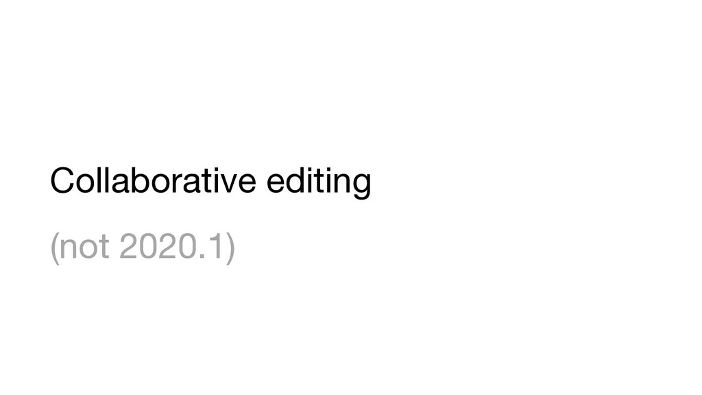 Collaborative editing (not 2020.1)