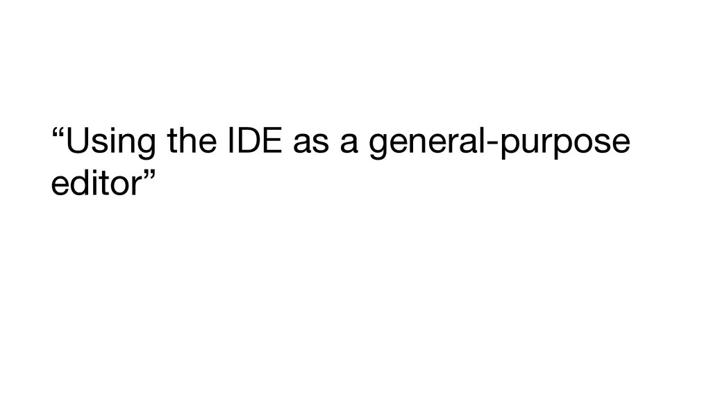 """Using the IDE as a general-purpose editor"""