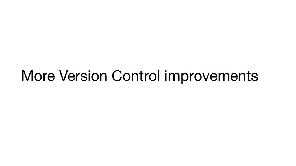 More Version Control improvements