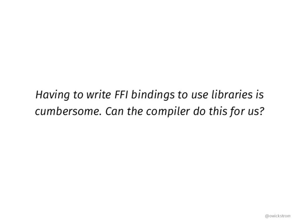Having to write FFI bindings to use libraries i...
