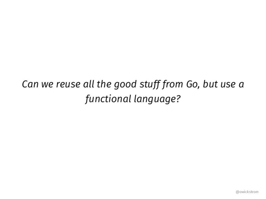 Can we reuse all the good stuff from Go, but us...