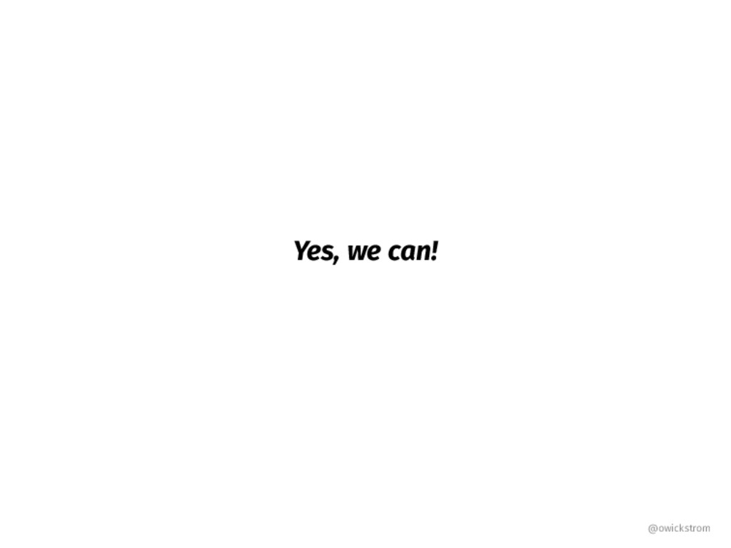 Yes, we can! @owickstrom