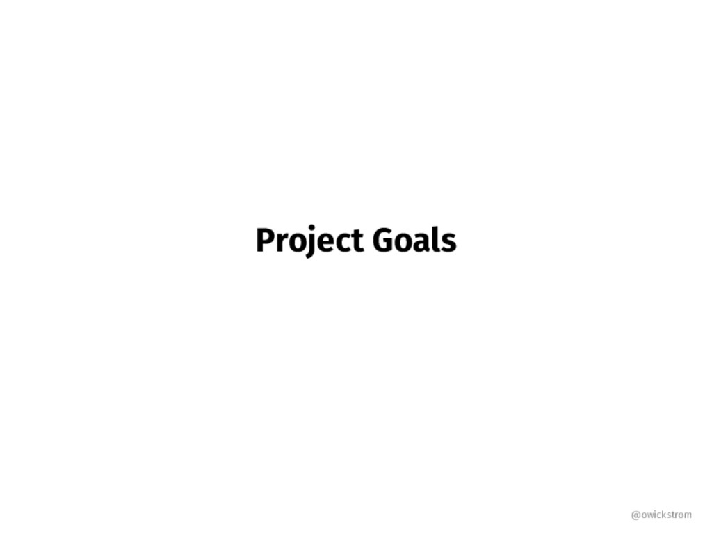 Project Goals @owickstrom