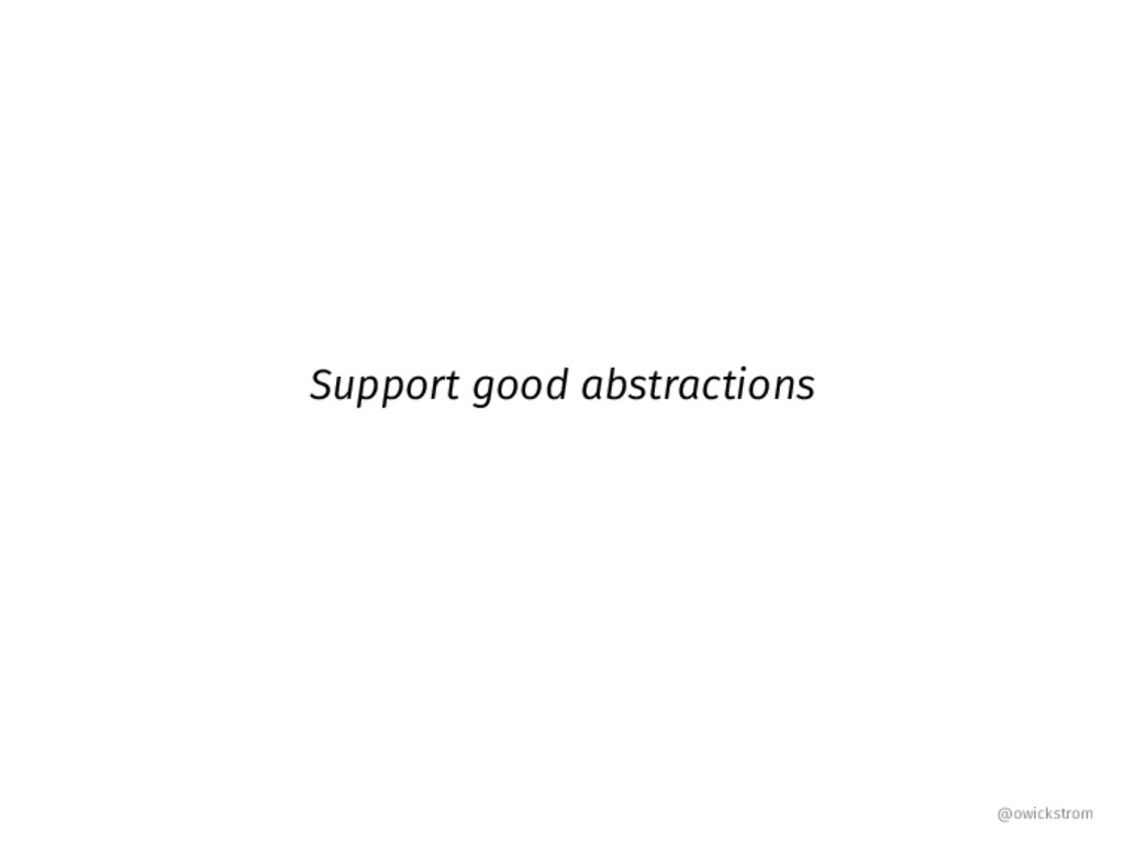 Support good abstractions @owickstrom