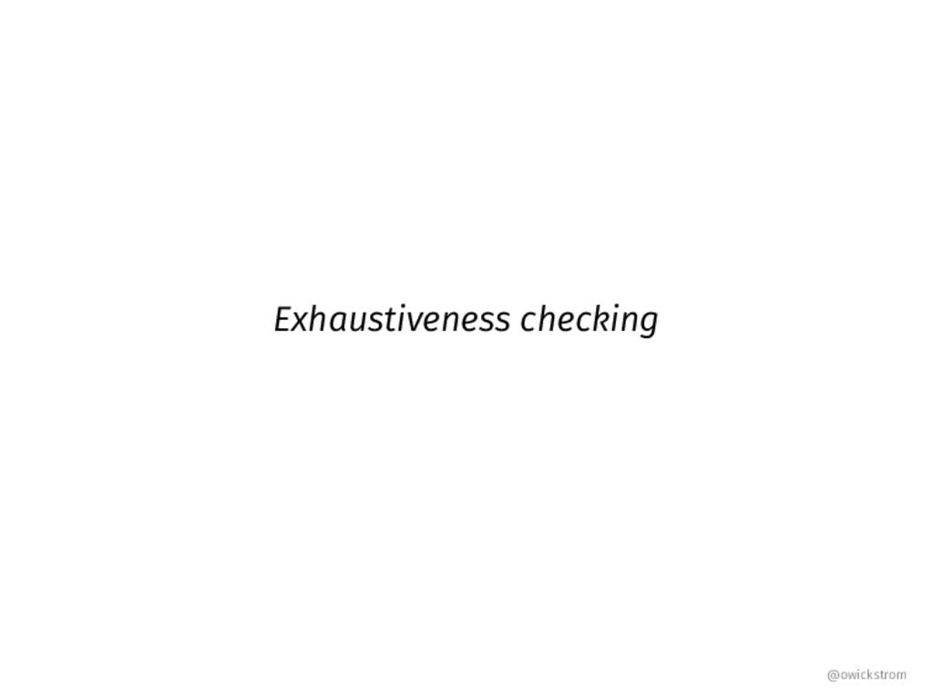 Exhaustiveness checking @owickstrom