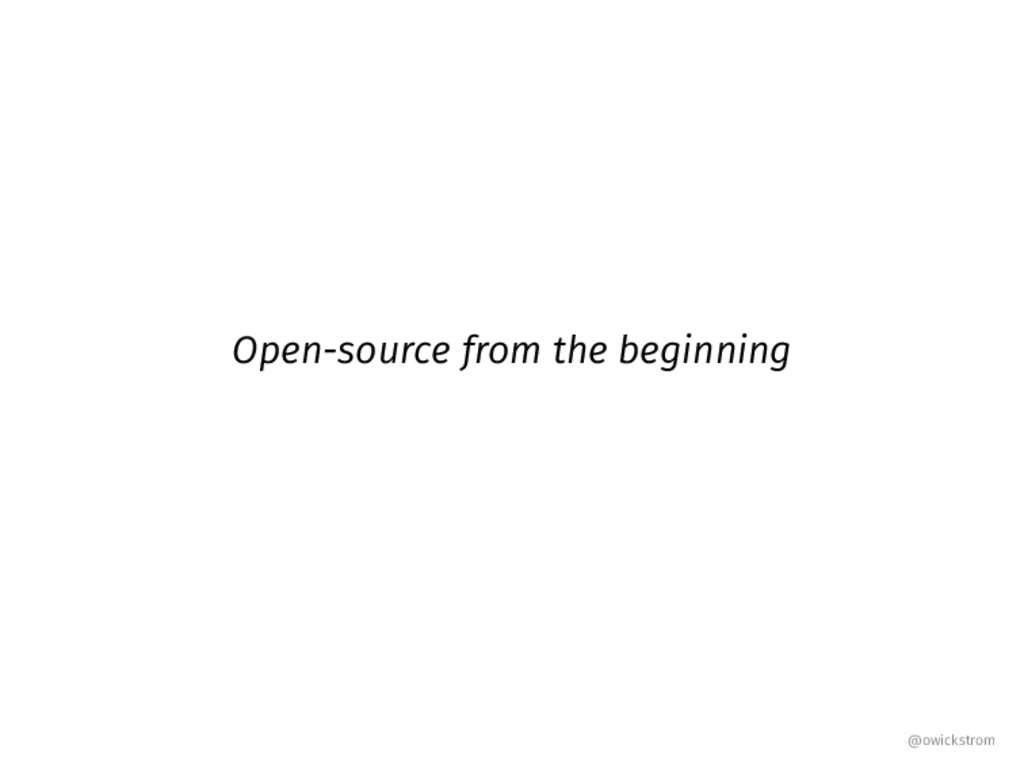 Open-source from the beginning @owickstrom