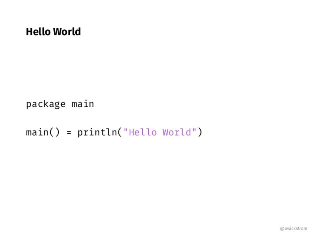 "Hello World package main main() println(""Hello ..."