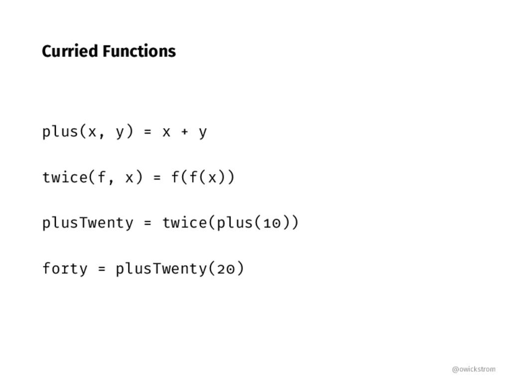 Curried Functions plus(x, y) x y twice(f, x) f(...